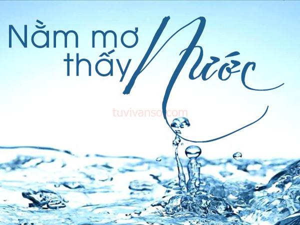 Nước đại diện cho tài lộc và may mắn. Vậy nằm mơ thấy nước tốt hay xấu. Liệu đây có phải là dự báo tốt lành về tài lộc hay không?