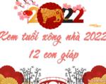 Năm 2022 tuổi nào xông nhà tốt cho 12 con giáp